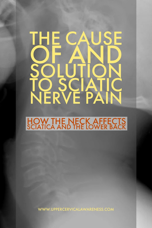 The Cause of and Solution to Sciatica Nerve Pain - Upper Cervical Awareness