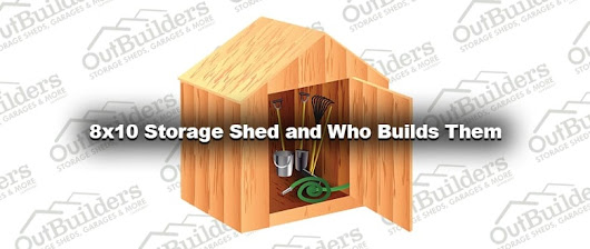 8x10 Storage Shed and Who Builds Them - Outbuilders