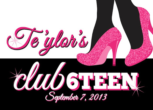Te'ylor's Club6teen presented by: Chole Cook Events 9-7-2013