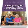 5 Ways to Help Your Aging Loved One this Holiday Season