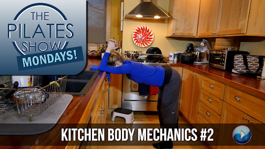The Pilates Show Mondays! - Kitchen Body Mechanics #2