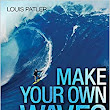Make Your Own Waves: The Surfer's Rules for Innovators and Entrepreneurs: Louis Patler, Shaun Tomson: 9780814437230: Amazon.com: Books
