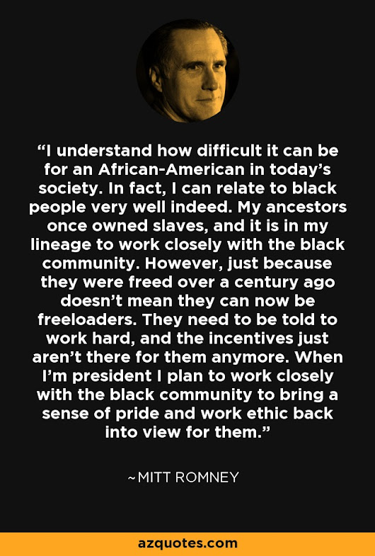 """I understand how difficult it can be for an African-American in today's society. In fact, I can..."" - Mitt Romney Quotes at A-Z Quotes"