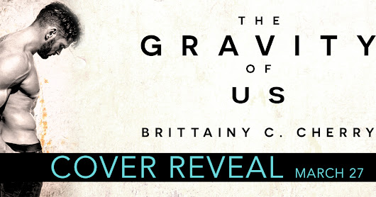 Cover Reveal ~ The Gravity of Us by Brittainy C. Cherry