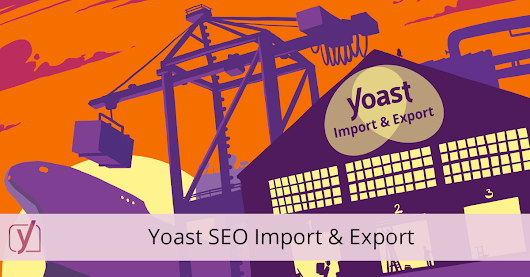 Yoast SEO Import & Export features • Yoast