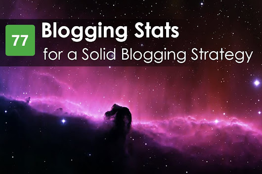 77 Blogging Stats to Improve Your Blogging Strategy | Writtent
