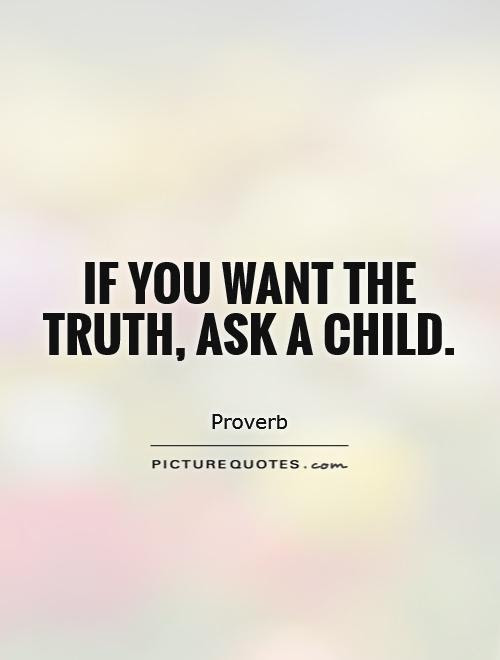 If You Want The Truth Ask A Child Picture Quotes