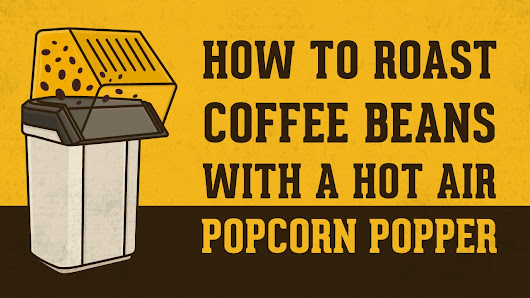 How to Roast Coffee Beans With a Hot Air Popcorn Popper