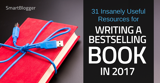 31 Insanely Useful Resources for Writing a Bestselling Book in 2017 • Smart Blogger