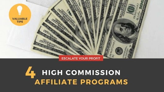 4 High Commission Affiliate Programs to Escalate your Profit