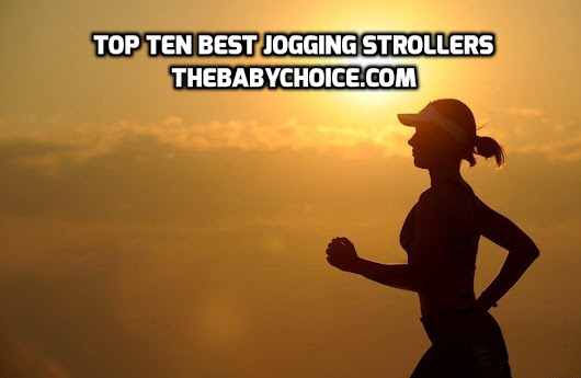 Top Ten Best Jogging Strollers Review 2017 - The Baby Choice