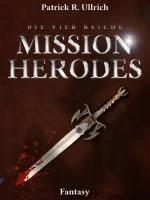 Mission Herodes - Von Geistgreifern und Lichtwirkern - Patrick R. Ullrich