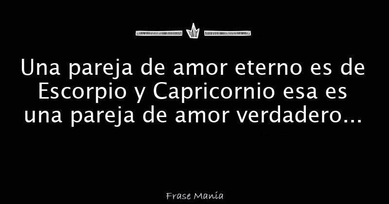 Una Pareja De Amor Eterno Es De Escorpio Y Capricornio Esa Es Una