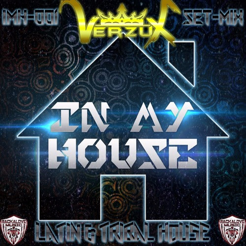 In My House Vol.001 By Verzux -Set-Mix- by VerzuxDj Official