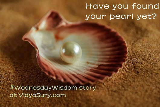 Have you found your pearl yet? #WednesdayWisdom | Vidya Sury, Collecting Smiles