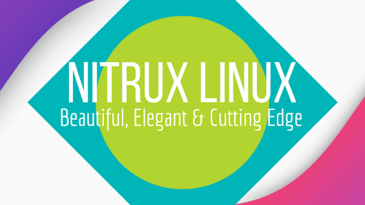 Meet Nitrux: The Most Beautiful Linux Distribution Ever