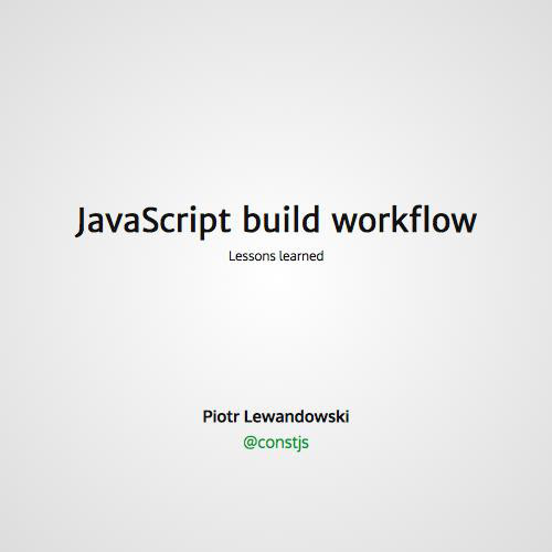JavaScript build workflow by Piotr Lewandowski