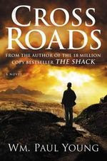 Cross Roads, William Paul Young, The Shack, christian books, book review
