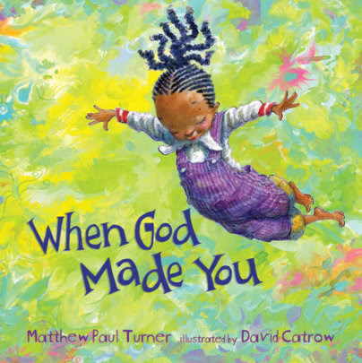 When God Made You By Matthew Paul Turner Illustrated by David Catrow