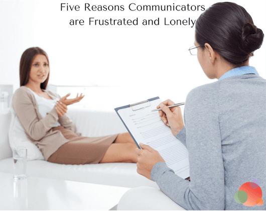 Five Reasons Communicators are Frustrated and Lonely