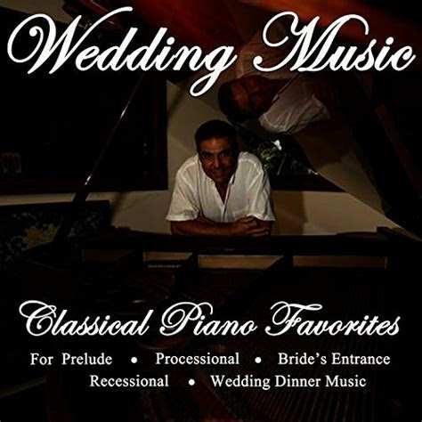 Wedding Music   Classical Piano Favorites for Prelude