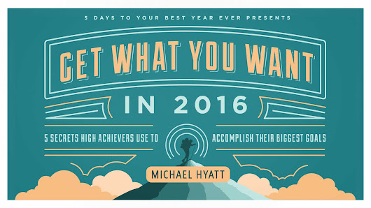 Free Webinar from Michael Hyatt | Get What You Want in 2016