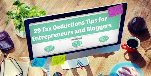 29 Tax Deductions Tips for Entrepreneurs and Bloggers