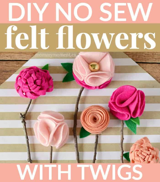 DIY NO SEW FELT FLOWERS WITH TWIGS - Mommy Moment