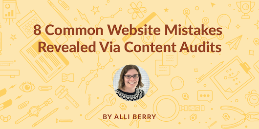 8 Common Website Mistakes Revealed Via Content Audits - Moz