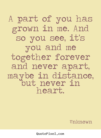 Unknown Image Quote A Part Of You Has Grown In Me And So You See