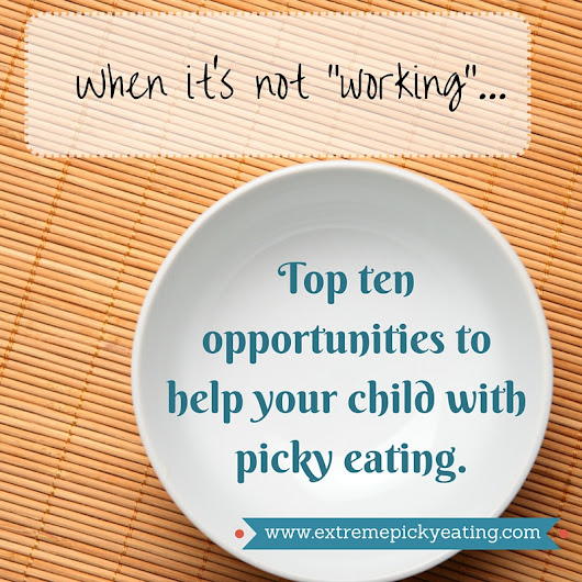 "When ""It's Not Working"": 10 Opportunities to Support Children with Extreme Picky Eating 