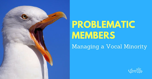 [Community] Problematic Members - Managing a Vocal Minority
