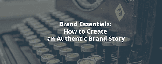 Brand Essentials: How to Create an Authentic Brand Story - Inbound Rocket