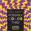 You Can't Possibly Color This!: An Impossible Optical Illusion Activity Book: Gianni Sarcone: 9781633223516: Amazon.com: Books
