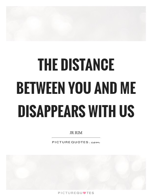 The Distance Between You And Me Disappears With Us Picture Quotes