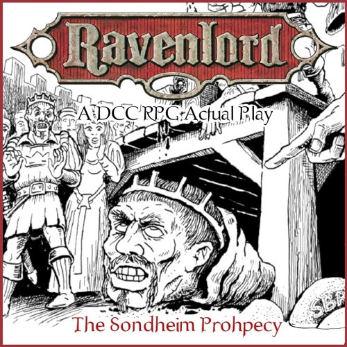 Ravenlord 03 - The Sondheim Prophecy [DCC RPG Actual Play] by TableTopTwats: A Tabletop RPG Podcast