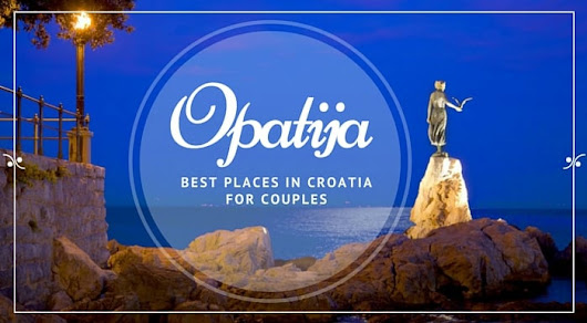 A Quick Guide To Opatija for Couples | Croatia Travel Guide
