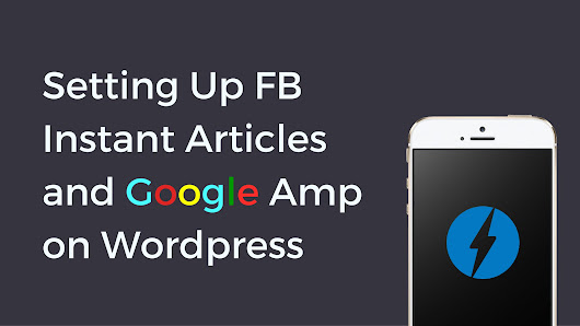 Setup FB Instant Articles with Google Amp on Wordpress