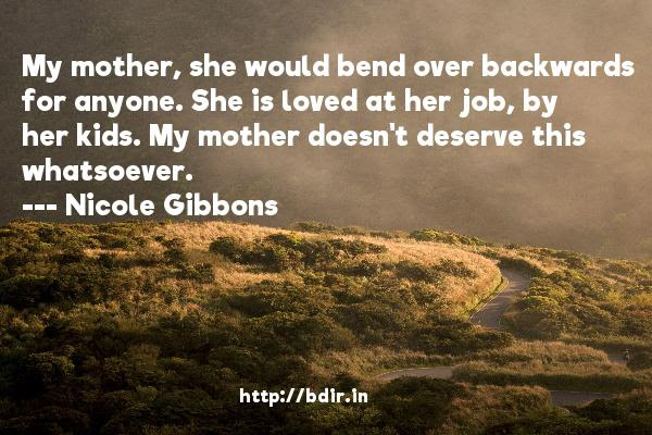 Nicole Gibbons My Mother She Would Bend Over Backwards For Anyone