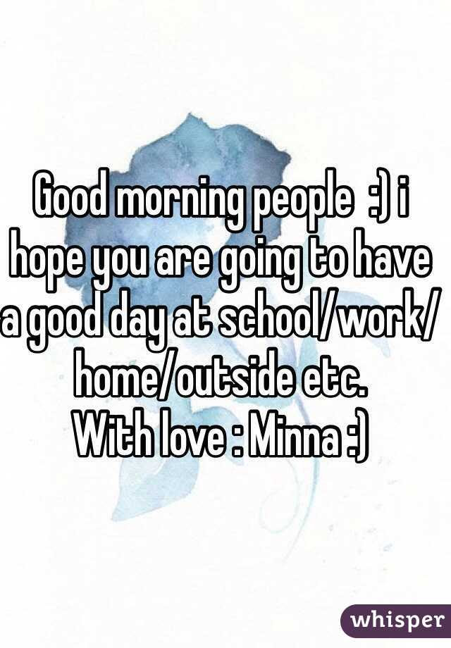 Good Morning People I Hope You Are Going To Have A Good Day At