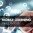 The eLearning Guild : Mobile Learning in Context Contributing Editor Janet Clarey : Publications Library