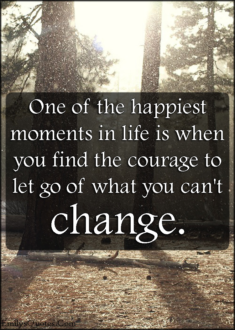 happy life courage letting go change relationship ""