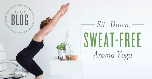 Sit-Down, Sweat-Free Aroma Yoga®
