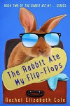 The Rabbit Ate My Flip-Flops (The Rabbit Ate My... Book 2) - Rachel Elizabeth Cole