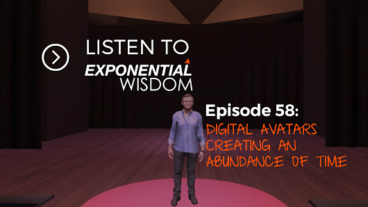 Podcast Episode 58: Digital Avatars Creating an Abundance of Time