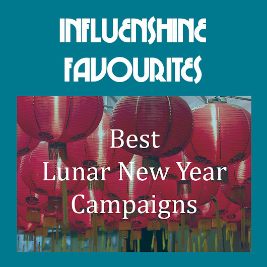 Influenshine Favourites: Our Top 10 Lunar New Year Campaigns in Asia-Pac