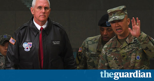 Mike Pence warns North Korea: do not test Trump's resolve | World news | The Guardian
