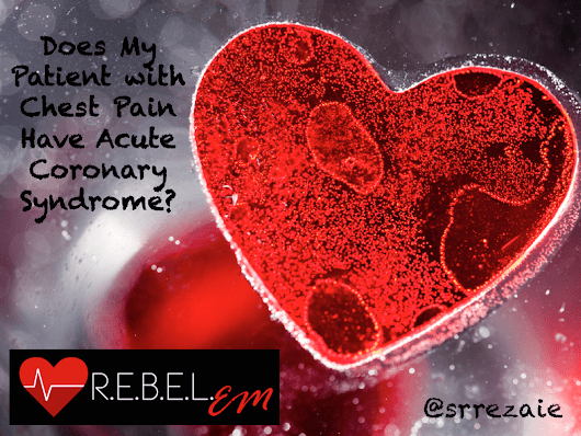 Does My Patient with Chest Pain Have Acute Coronary Syndrome? - R.E.B.E.L. EM - Emergency Medicine Blog
