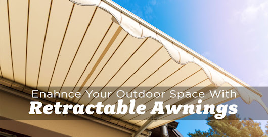 Enhance Your Outdoor Living Space with Retractable Awnings - The Edmonton Real Estate Blog