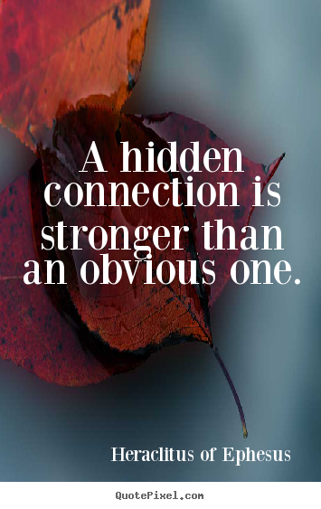 Life Quotes A Hidden Connection Is Stronger Than An Obvious One